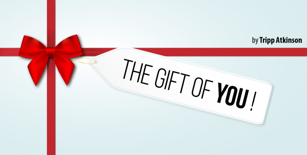 The Gift of YOU!  (How to give something that no one else can…)