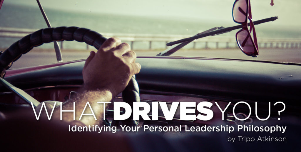 What drives you? (Identifying your personal leadership philosophy.)